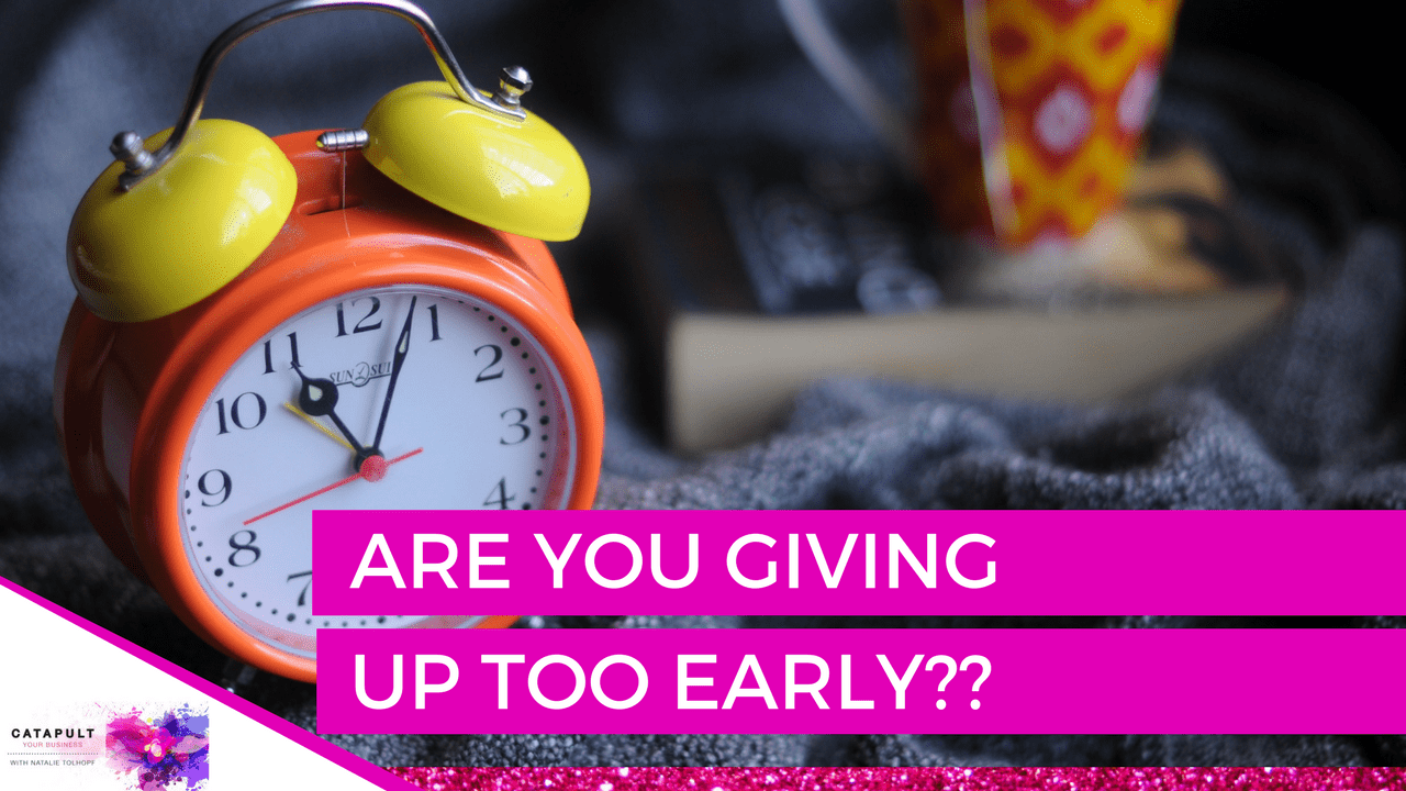 Are you giving up too early