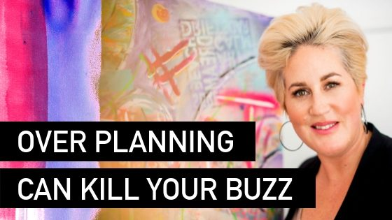 Over Planning can kill your buzz