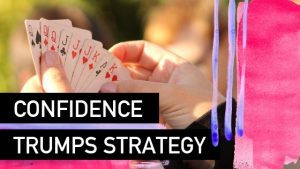 Confidence trumps strategy