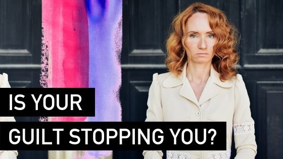 Is guilt stopping you from building your biz