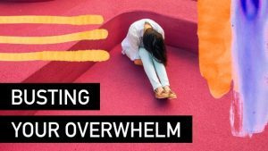 Busting overwhelm before it busts your business