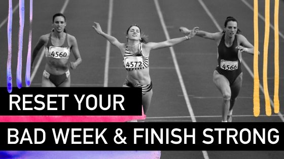 How to reset a bad week and finish strong - Natalie Tolhopf